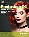 Photoshop CC. Dagli strumenti base al fotoritocco avanzato. Con DVD-ROM