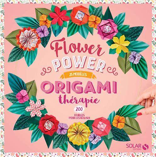 Flower Power: 25 modèles, 200 feuilles pour les réaliser (Origami thérapie)