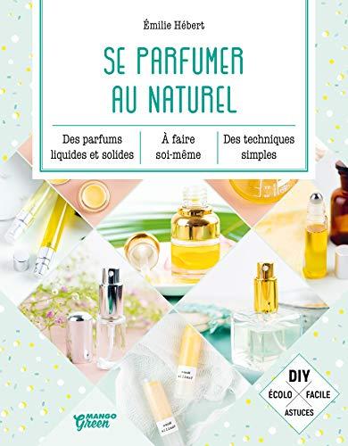 Se parfumer au naturel (Bien-être green)
