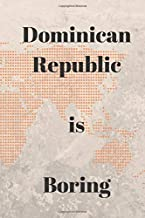 Dominican Republic is boring notebook funny prank gift notepad diary journal present