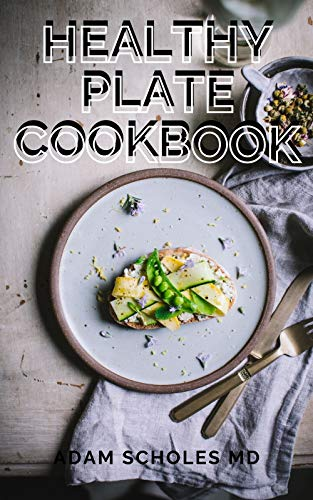 HEALTHY PLATE COOKBOOK: The Complete Guide On Healthy Plate Cookbook And Recipes (English Edition)