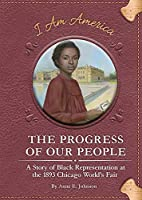 The Progress of Our People: A Story of Black Representation at the 1893 Chicago World's Fair (I Am America, Set 4)