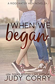 When We Began: A Best Friend's Brother/Stuck Together Sweet Romance (Ridgewater High Romance) by [Judy Corry]