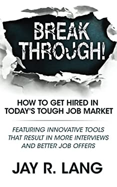Breakthrough!: How to Get Hired in Today's Tough Job Market