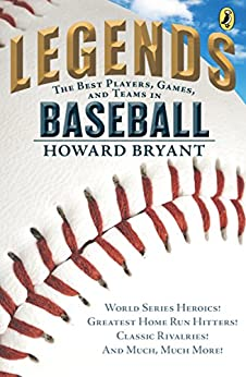 Legends: The Best Players, Games, and Teams in Baseball: World Series Heroics! Greatest Homerun Hitters! Classic Rivalries! And Much, Much More! by [Howard Bryant]