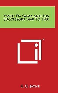 Vasco Da Gama And His Successors 1460 To 1580