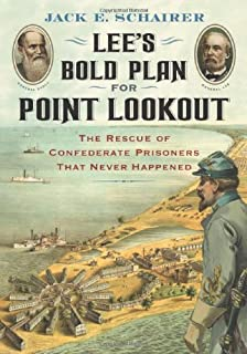 Lee's Bold Plan For Point Lookout: The Rescue of Confederate Prisoners That Never Happened