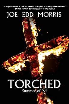 Torched: Summer of '64 by [Joe Edd Morris]