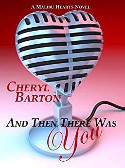 And Then There Was You (Malibu Hearts Book 1) by [Cheryl Barton]