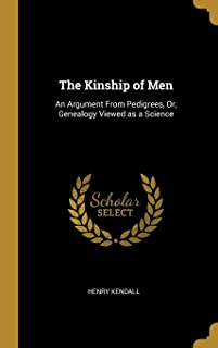 The Kinship of Men: An Argument from Pedigrees, Or, Genealogy Viewed as a Science