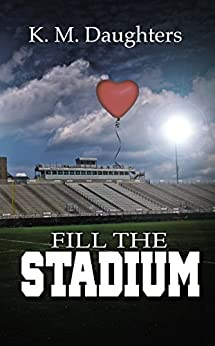 Fill the Stadium by [K. M. Daughters]