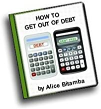 How to Get Out of Debt: Use a Budget to Avoid, Eliminate or Manage Debt