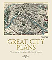Great City Plans Visions and Evolution Through the Ages