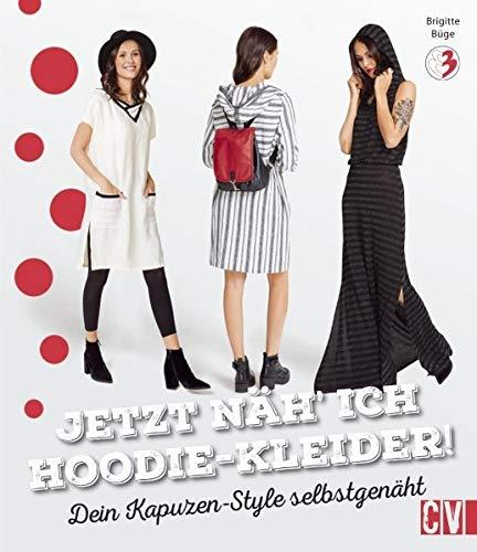Jetzt näh ich Hoodie-Kleider!: Dein Kapuzen-Style selbstgenäht