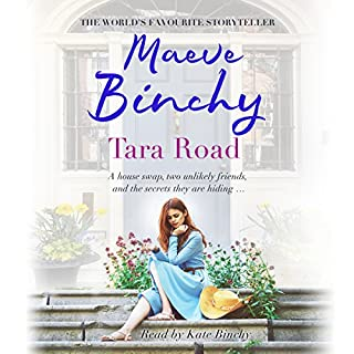 Tara Road                   By:                                                                                                                                 Maeve Binchy                               Narrated by:                                                                                                                                 Kate Binchy                      Length: 18 hrs and 6 mins     122 ratings     Overall 4.6