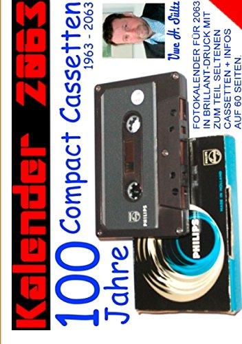 Kalender 2063 -100 Jahre Compact Cassetten: Fotokalender für 2063 in Brillant-Druck mit zum Teil seltenen Cassetten + Infos auf 60 Seiten.
