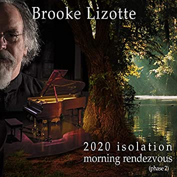 Brooke Lizotte, 2020 Isolation, Morning Rendezvous, Phase Two