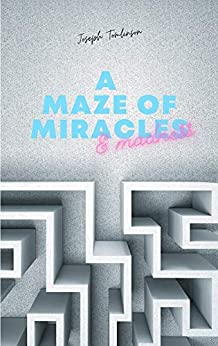 A Maze of Miracles & Madness by [Joseph Tomlinson, Marcianito Achanzar Jr.]
