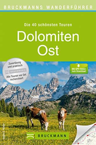 Wanderführer Dolomiten Ost: Die 40 schönsten Wanderungen: Entdecken Sie diese Region von Südtirol und wandern Sie rund um Kastelruth, Drei Zinnen, Sexten, ... mit Wander... (Bruckmanns Wanderführer)