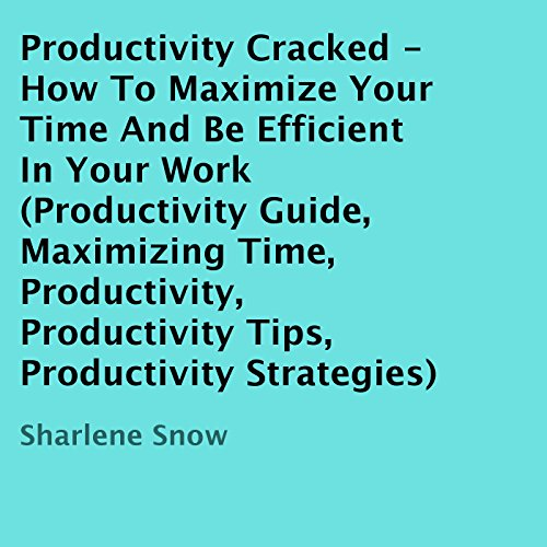 Productivity Cracked     How to Maximize Your Time and Be Efficient in Your Work               By:                                                                                                                                 Sharlene Snow                               Narrated by:                                                                                                                                 Dave Wright                      Length: 17 mins     Not rated yet     Overall 0.0