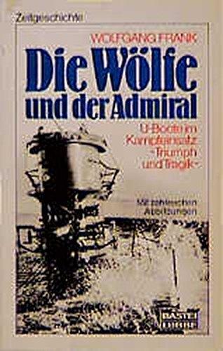Die Wölfe und der Admiral: U-Boote im Kampfeinsatz - Triumph und Tragik (Zeitgeschichte. Bastei Lübbe Taschenbücher)