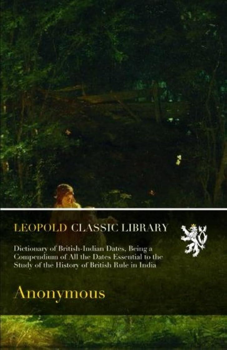 海藻誘導重要なDictionary of British-Indian Dates, Being a Compendium of All the Dates Essential to the Study of the History of British Rule in India