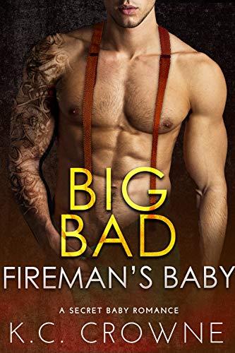 Big Bad Fireman's Baby: A Firefighter Secret Baby Romance (Firemen of Manhattan Book 1)
