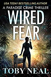 Wired Fear: Vigilante Justice Thriller Series (Paradise Crime Thrillers Book 8)