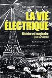 La vie électrique - Histoire et imaginaire (XVIIIe-XXIe s.)