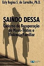 Saindo Dessa: Caderno de Recuperação de Maus-Tratos e a Violência Familiar (Portuguese Edition)