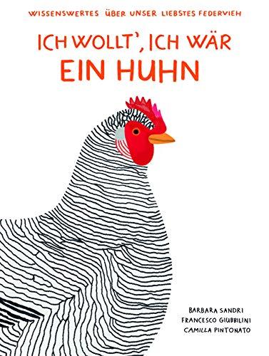 Ich wollt', ich wär' ein Huhn: Wissenswertes über unser liebstes Federvieh
