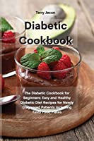 The Diabetic Cookbook: The Diabetic Cookbook for Beginners: Easy and Healthy Diabetic Diet Recipes for Newly Diagnosed Patients Including Tasty Food Plates