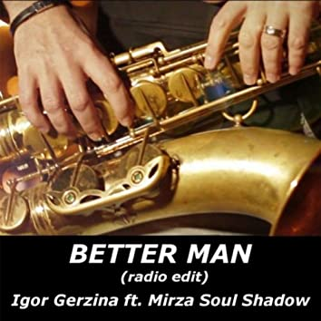 Better Man (Radio Edit) [feat. Mirza Soul Shadow]