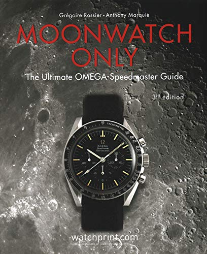 Moonwatch Only: The Ultimate Omega Speedmaster Guide: The Ultimate OMEGA Speedmaster Guide: 3
