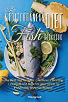 The Mediterranean Diet Fish Cookbook: THE BEST DIET RECIPES TO ACHIEVE A HEALTHY LIFESTYLE, AND BENEFITS YOUR BRAIN BY PREVENTING CHRONIC DISEASE. 50 Dishes with Pictures (2021)