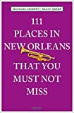 111 Places in New Orleans That You Must Not Miss: Revised and Updated