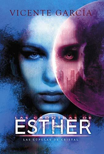 Las Crónicas de Esther: Las Cúpulas de Cristal