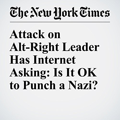Attack on Alt-Right Leader Has Internet Asking: Is It OK to Punch a Nazi? audiobook cover art