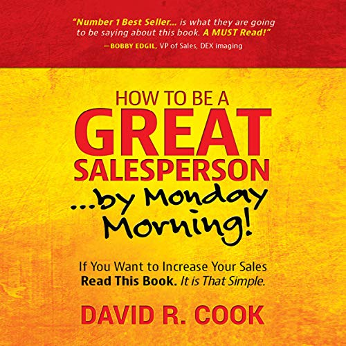 How to Be a Great Salesperson...By Monday Morning!                   By:                                                                                                                                 David R. Cook                               Narrated by:                                                                                                                                 David R. Cook                      Length: 2 hrs and 18 mins     1 rating     Overall 5.0