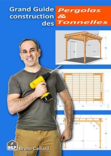 Grand guide de construction des Pergolas & Tonnelles