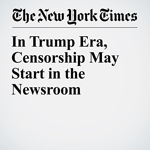 In Trump Era, Censorship May Start in the Newsroom copertina