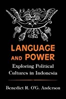 Language and Power: Exploring Political Cultures in Indonesia (Cornell Studies in Political Economy)