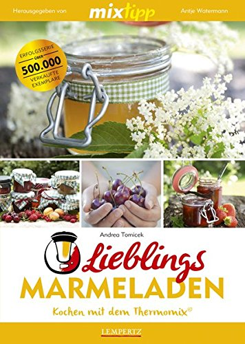 mixtipp Lieblings-Marmeladen: Kochen mit dem Thermomix: Kochen mit dem Thermomix®