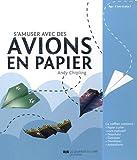 S'amuser avec des avions en papier: Avec 60 feuilles de papier présentant 16 super modèles à plier, 1 livre explicatif, 1 propulseur, 20 élastiques, 20 trombones, 2 planche d'autocollants