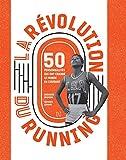 La Révolution du running - 50 personnalités qui ont changé le monde en courant