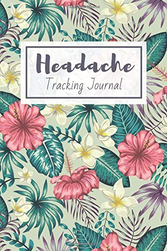 Headache Tracking Journal: Migraine Tracker for Monitoring Triggers, Symptoms and Pain Relief