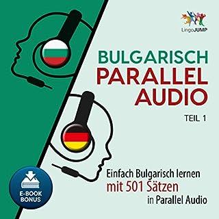 Bulgarisch Parallel Audio - Einfach Bulgarisch Lernen mit 501 Sätzen in Parallel Audio - Teil 1 [German Edition] Titelbild