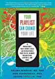 Image of Your Playlist Can Change Your Life: 10 Proven Ways Your Favorite Music Can Revolutionize Your Health, Memory, Organization, Alertness and More