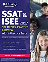 SSAT & ISEE 2017 Strategies, Practice & Review with 6 Practice Tests: For Private and Independent School Admissions (Kaplan Test Prep)
