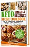 Keto Bread and Keto Desserts Recipe Cookbook: Easy, Low Carb Recipes for Your  Ketogenic, Gluten-Free or Paleo Diet that...